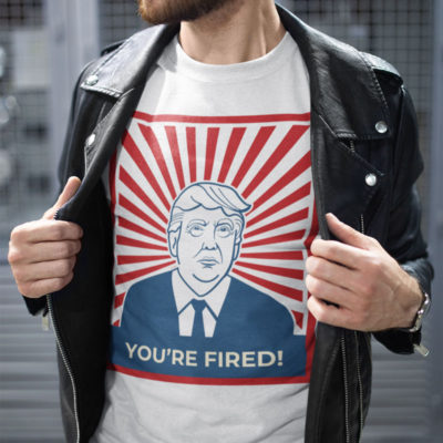 "Trump T-Shirt ""You're Fired!"""
