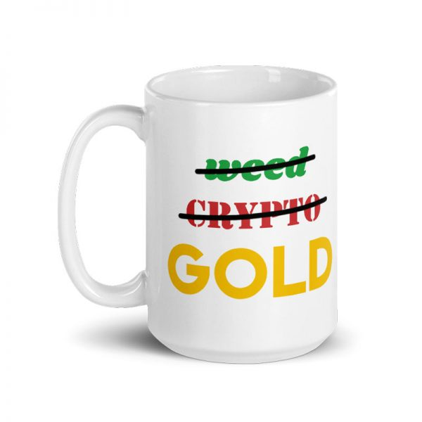 Not Weed, Not Crypto, But Gold Mug