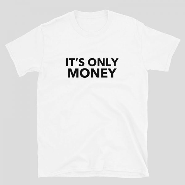 It's Only Money Shirt - white
