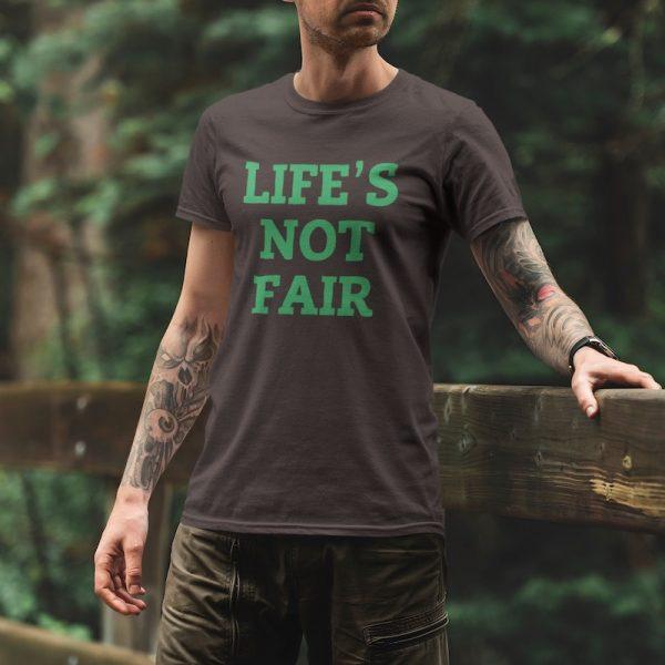 Life's Not Fair Shirt - model