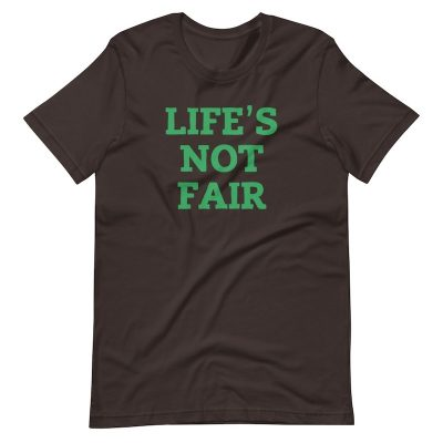 Life's Not Fair Shirt - flat