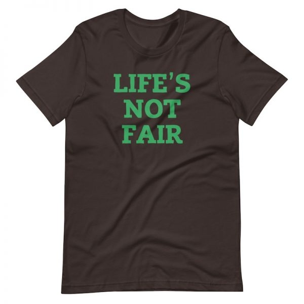 Life's Not Fair Shirt - flat