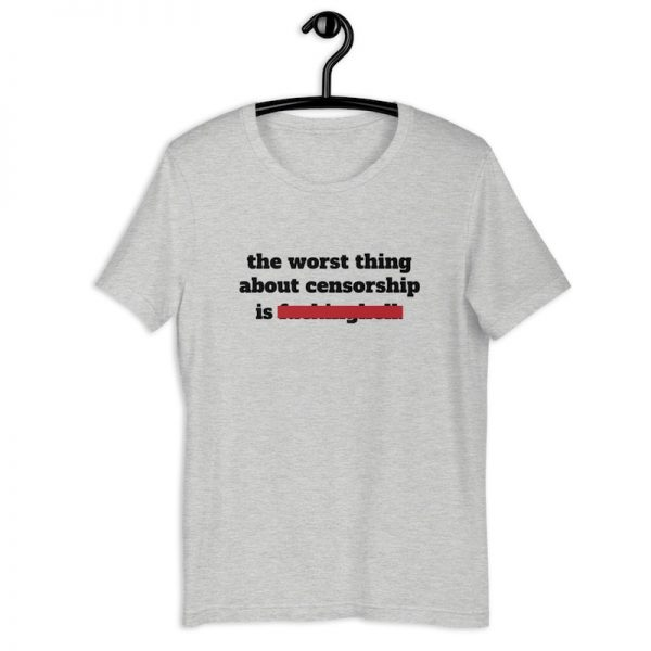 The Worst Thing About Censorship Shirt - athletic heather